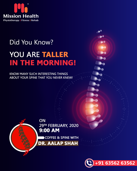 You are taller in the morning because your spine has 8 hours without the downward pool of gravity. The rest also lets the cartilage in your vertebral discs plump up, which makes you taller!   Stay tuned to know many such interesting things about your spine  Call: +916356263562  Visit: www.missionhealth.co.in  #CoffeeAndSpineWithDrAalapShah #DrAalapShah #SuperSpecialitySpineClinic #SpineClinic #BackPain #NeckPain #SlippedDisc #MissionHealth #MissionHealthIndia #AbilityClinic #MovementIsLife