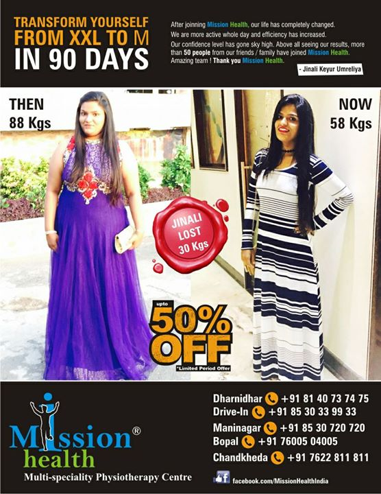 Jinali Lost 30 Kgs. @ Mission Health & changed her Life Completely...She has Commited to Be Fit...What about You ?? Transform yourself from XXL to M. Join Advanced Transformation Programme of 12 Weeks @ Any branch of Mission Health in Ahmedabad. DISCOUNTS Upto 50% on various Fitness/Slimming/Personal  Training/Group Fit Programmes @ Mission Health this December. Dharnidhar: +918140737475 Drive In: +918530339933 Maninagar:+918530720720 Bopal: +917600504005 Chandkheda:+917622811811 www.missionhealth.co.in