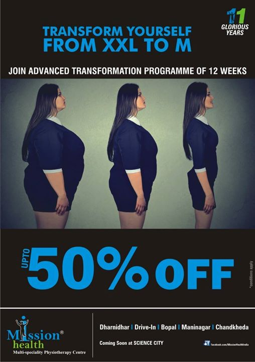 Join Advanced Transformation Programme (XXL to M) of 12 Weeks @ Mission Health. LOOSE 18-27 KG. FAT & Be FIT. 11th Anniversary Discounts upto 50%. For more details contact Dharnidhar +918140737475 Drive In +918530339933 Maninagar +918530720720 Bopal +917600504005 Chandkheda +917622811811 www.missionhealth.co.in www.thespinaldecompression.in Health Line : +917600029090